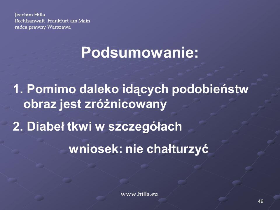 Joachim Hilla Rechtsanwalt Frankfurt am Main. radca prawny Warszawa. Podsumowanie: Pomimo daleko idących podobieństw obraz jest zróżnicowany.