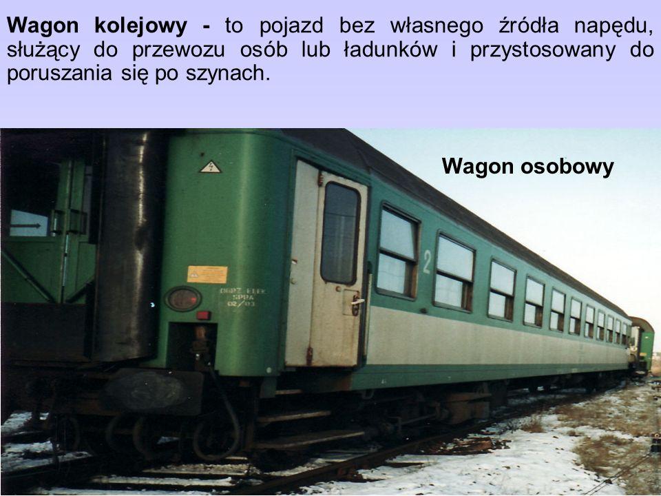 Wagon kolejowy - to pojazd bez własnego źródła napędu, służący do przewozu osób lub ładunków i przystosowany do poruszania się po szynach.