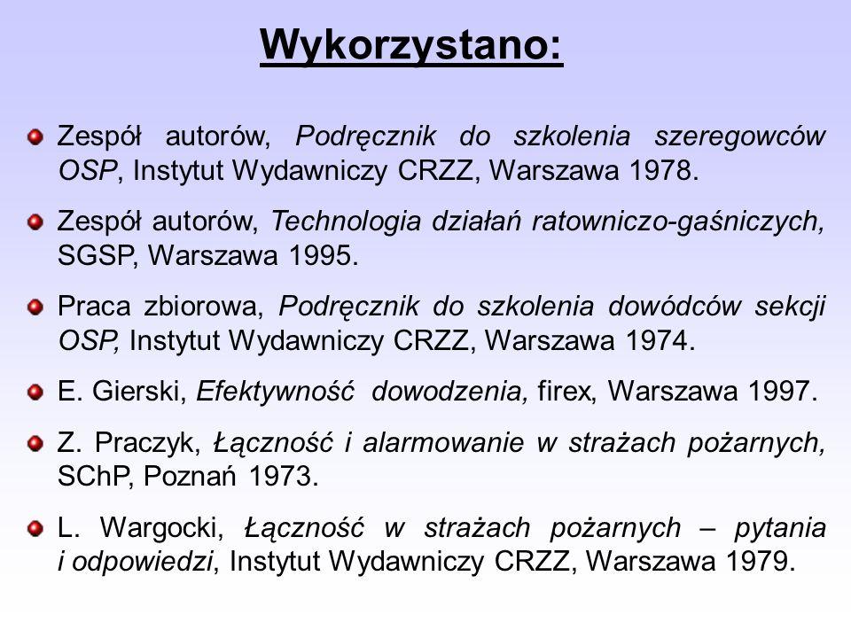 Wykorzystano: Zespół autorów, Podręcznik do szkolenia szeregowców OSP, Instytut Wydawniczy CRZZ, Warszawa 1978.