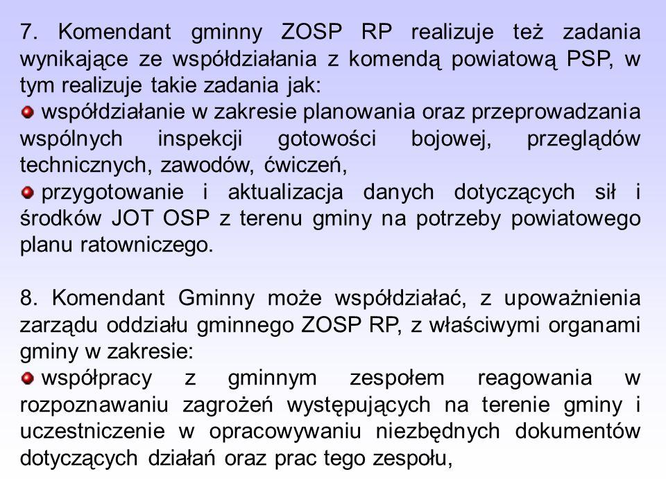7. Komendant gminny ZOSP RP realizuje też zadania wynikające ze współdziałania z komendą powiatową PSP, w tym realizuje takie zadania jak: