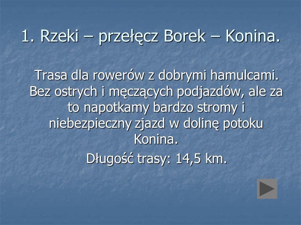 1. Rzeki – przełęcz Borek – Konina.