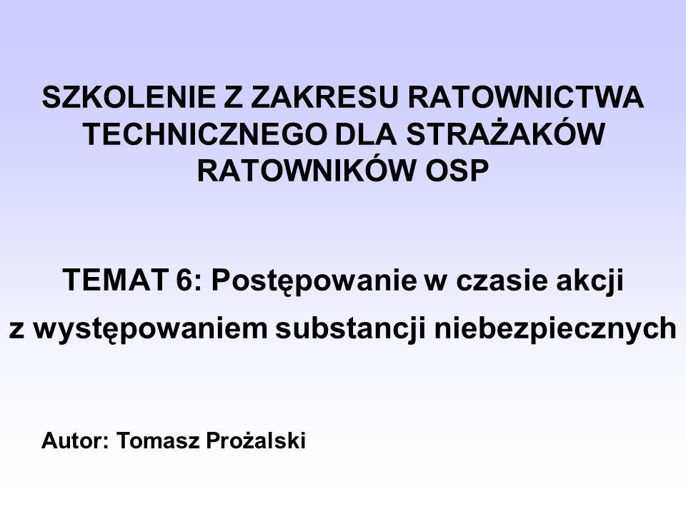 SZKOLENIE Z ZAKRESU RATOWNICTWA TECHNICZNEGO DLA STRAŻAKÓW RATOWNIKÓW OSP TEMAT 6: Postępowanie w czasie akcji z występowaniem substancji niebezpiecznych
