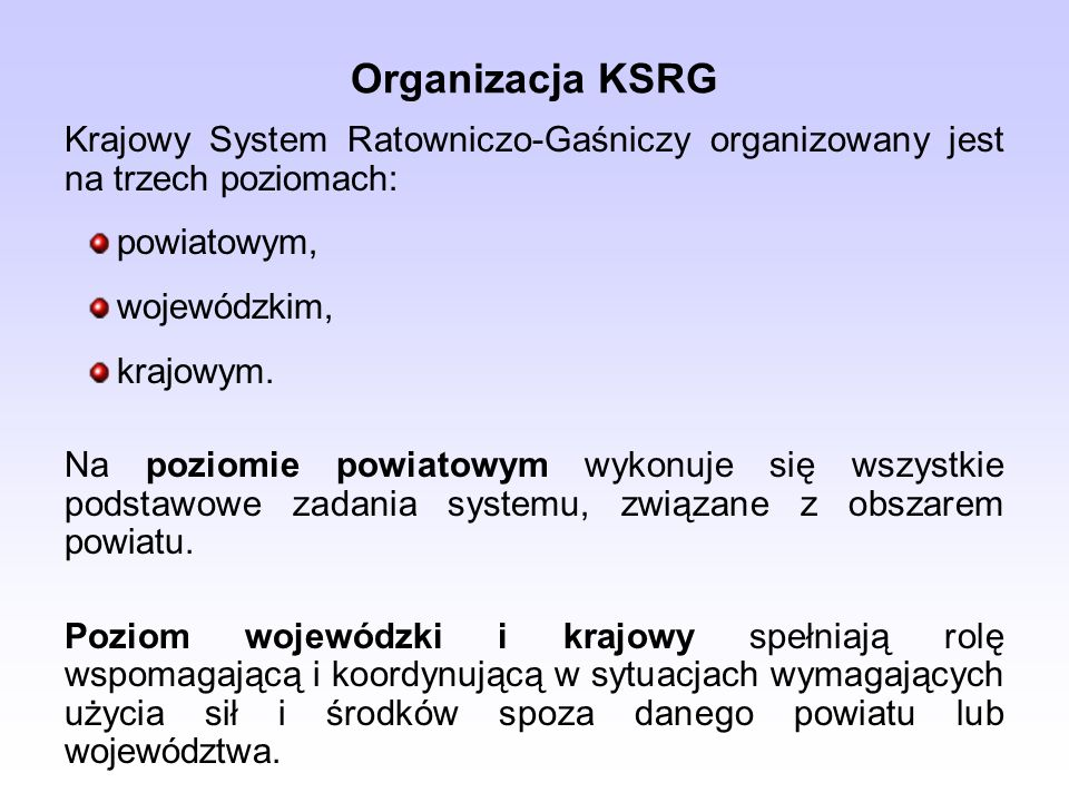 Organizacja KSRG Krajowy System Ratowniczo-Gaśniczy organizowany jest na trzech poziomach: powiatowym,
