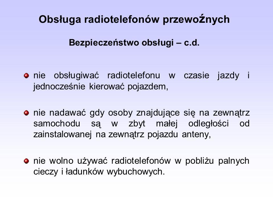 Obsługa radiotelefonów przewoźnych Bezpieczeństwo obsługi – c.d.