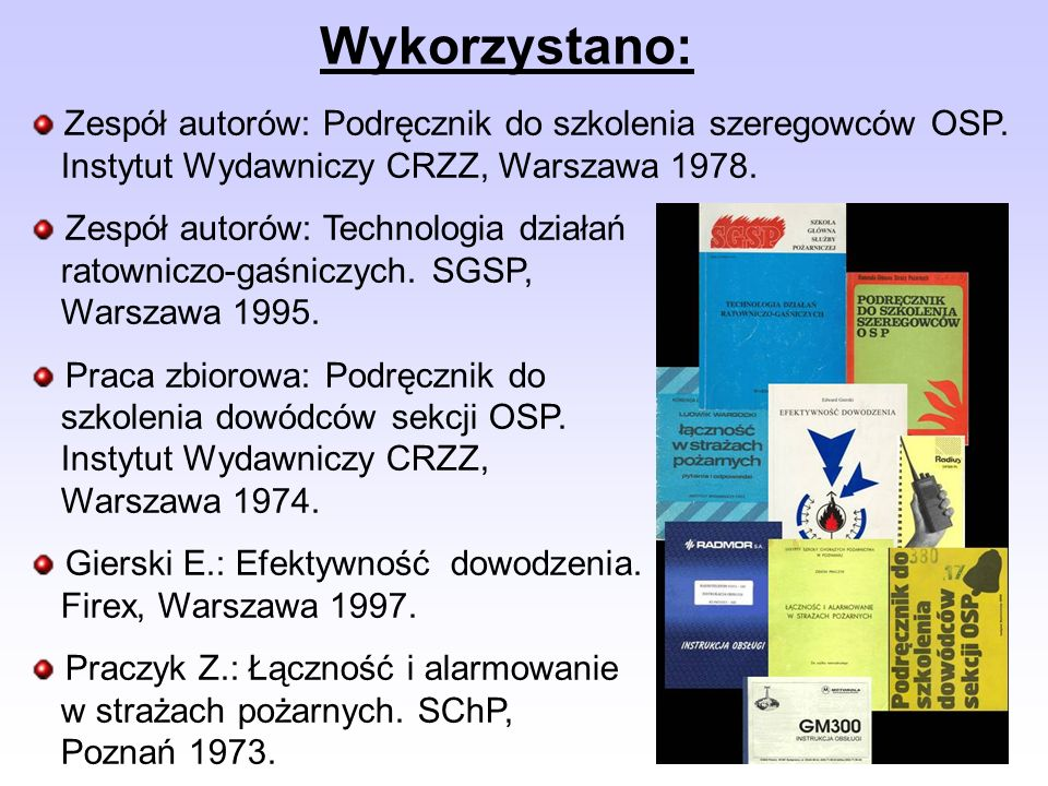 Wykorzystano:Zespół autorów: Podręcznik do szkolenia szeregowców OSP. Instytut Wydawniczy CRZZ, Warszawa 1978.