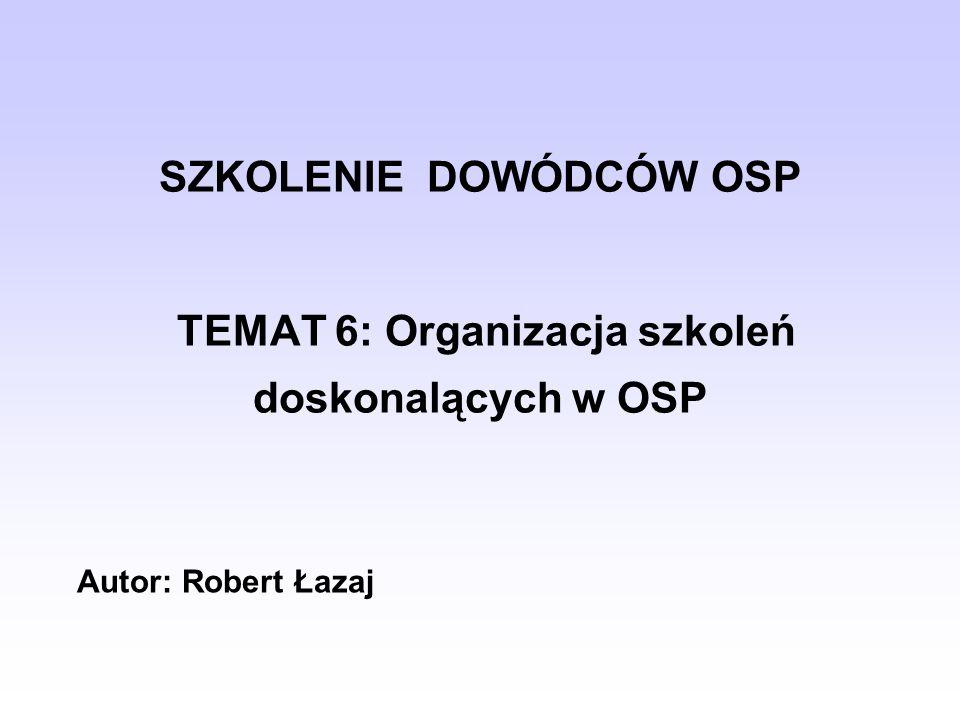 SZKOLENIE DOWÓDCÓW OSP TEMAT 6: Organizacja szkoleń doskonalących w OSP