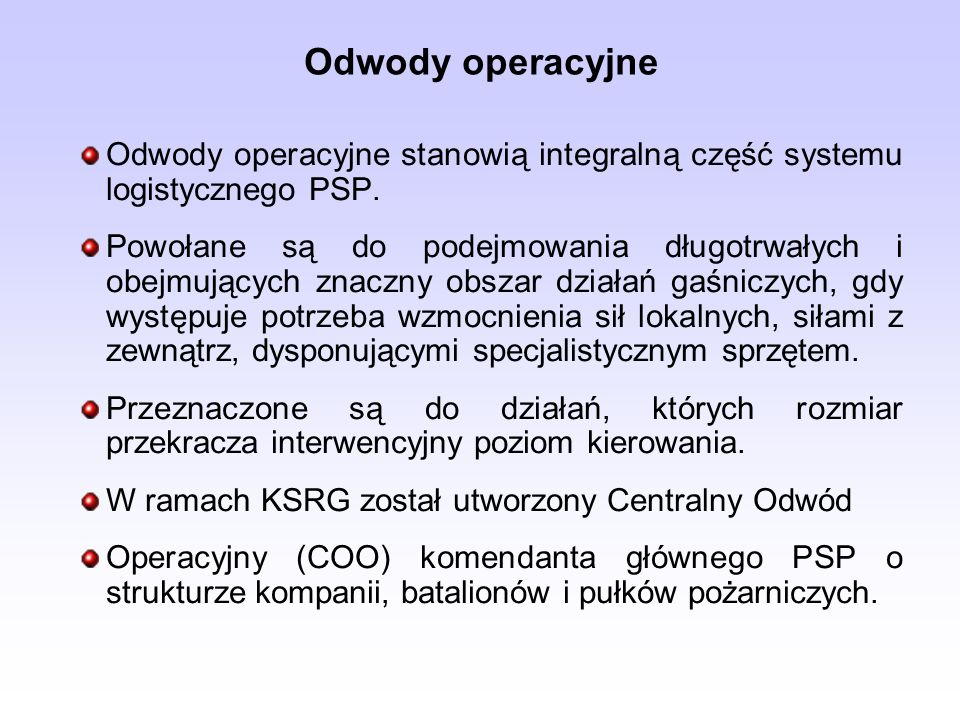 Odwody operacyjne Odwody operacyjne stanowią integralną część systemu logistycznego PSP.