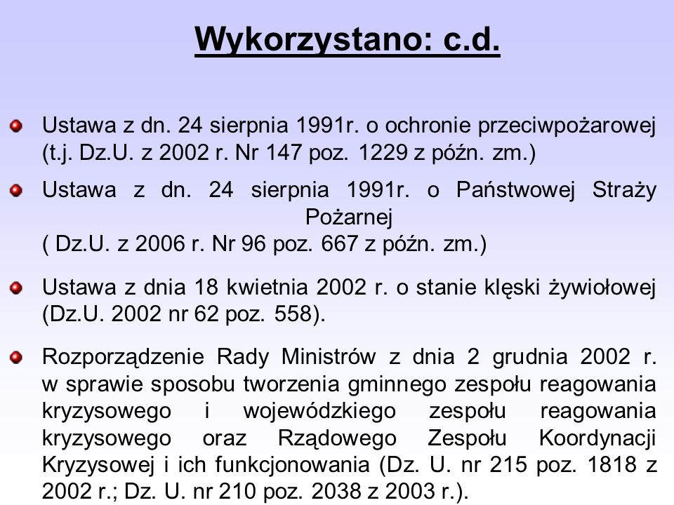Wykorzystano: c.d. Ustawa z dn. 24 sierpnia 1991r. o ochronie przeciwpożarowej (t.j. Dz.U. z 2002 r. Nr 147 poz. 1229 z późn. zm.)