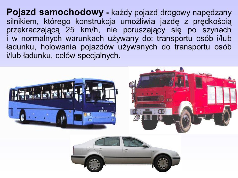 Pojazd samochodowy - każdy pojazd drogowy napędzany silnikiem, którego konstrukcja umożliwia jazdę z prędkością przekraczającą 25 km/h, nie poruszający się po szynach i w normalnych warunkach używany do: transportu osób i/lub ładunku, holowania pojazdów używanych do transportu osób i/lub ładunku, celów specjalnych.