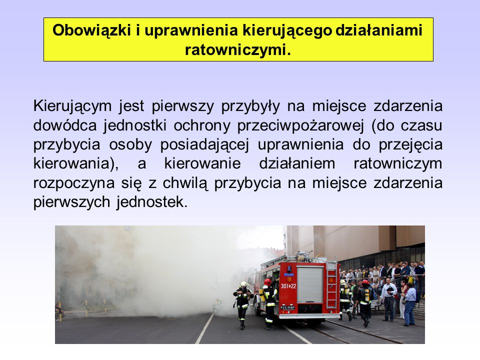 Obowiązki i uprawnienia kierującego działaniami ratowniczymi.