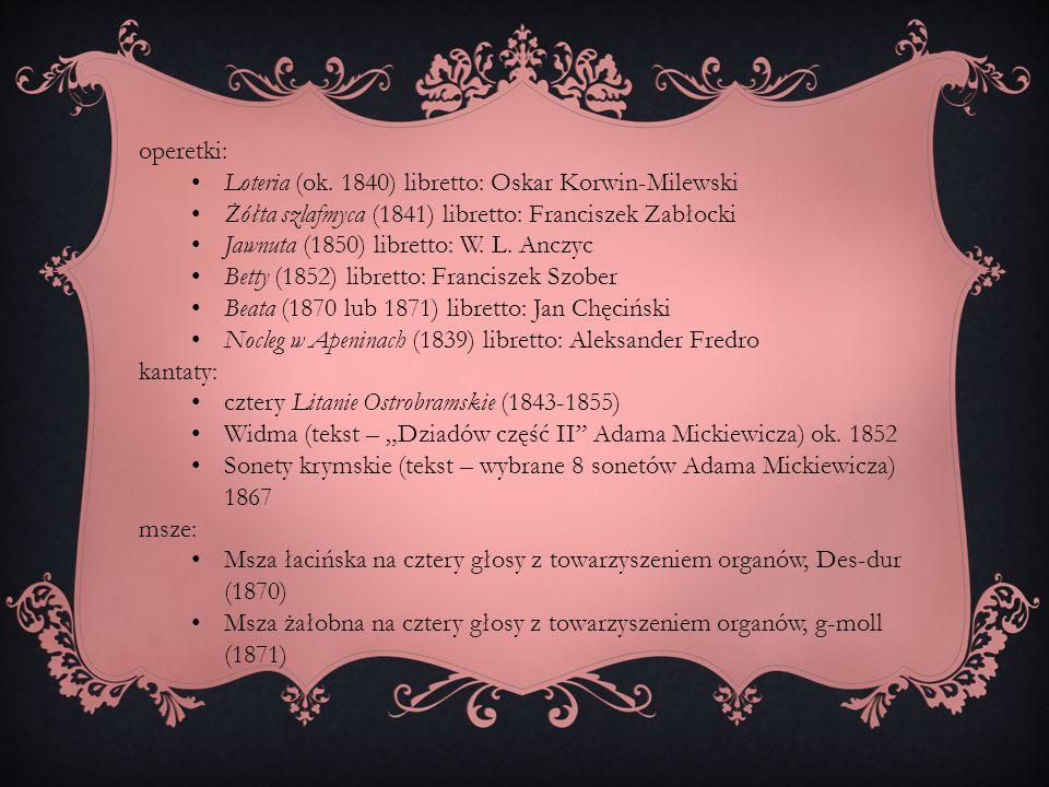 operetki: Loteria (ok. 1840) libretto: Oskar Korwin-Milewski. Żółta szlafmyca (1841) libretto: Franciszek Zabłocki.