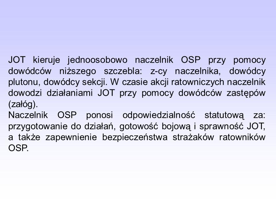JOT kieruje jednoosobowo naczelnik OSP przy pomocy dowódców niższego szczebla: z-cy naczelnika, dowódcy plutonu, dowódcy sekcji. W czasie akcji ratowniczych naczelnik dowodzi działaniami JOT przy pomocy dowódców zastępów (załóg).