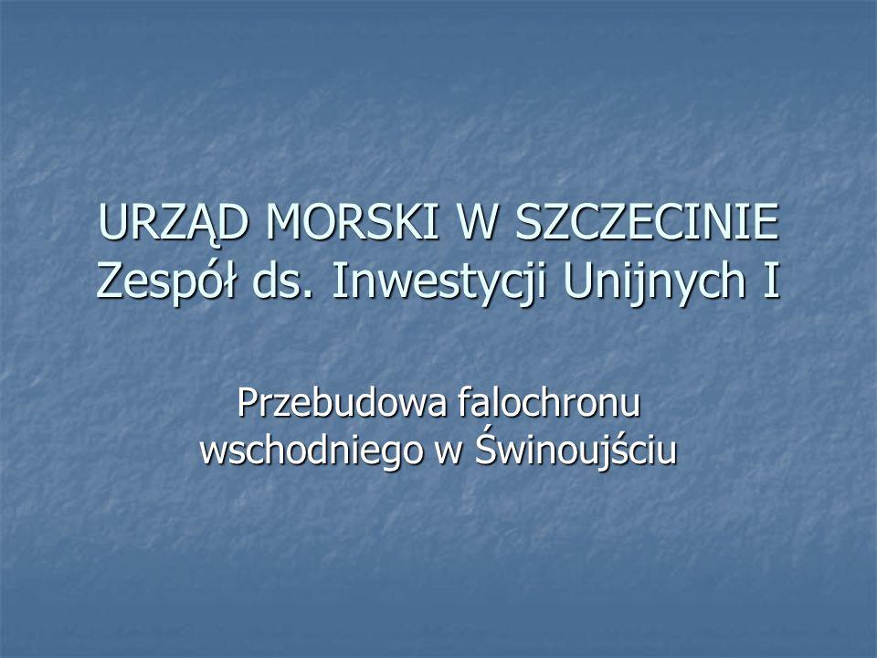 URZĄD MORSKI W SZCZECINIE Zespół ds. Inwestycji Unijnych I
