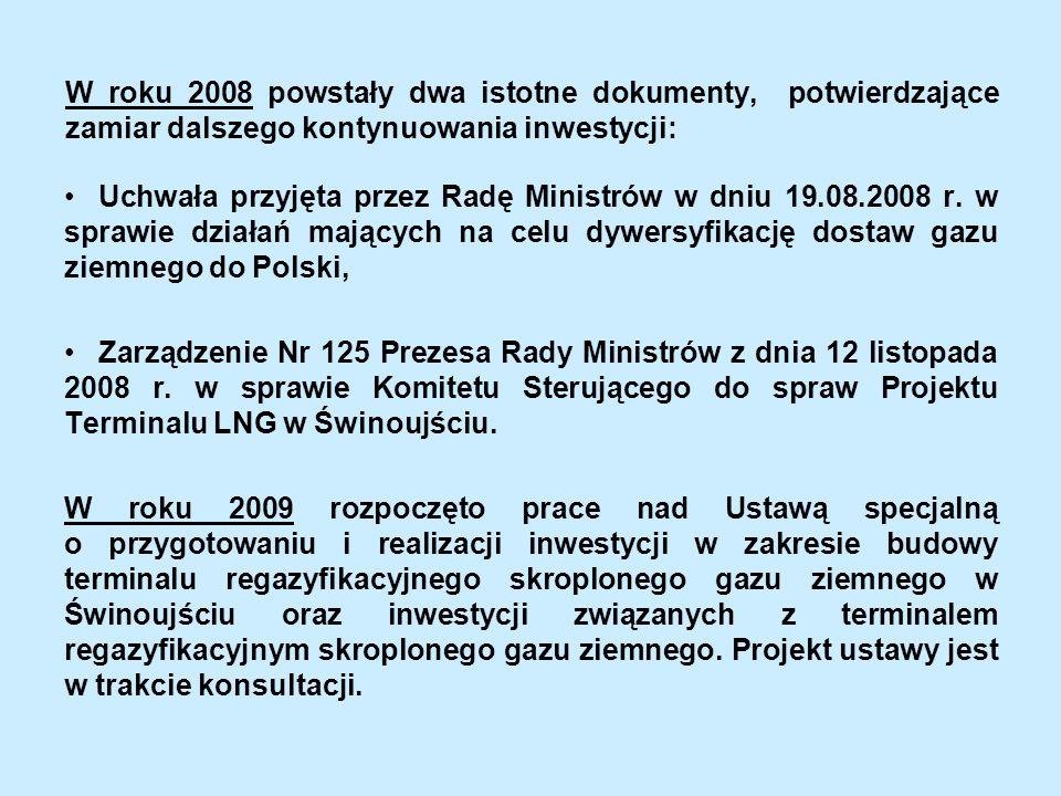 W roku 2008 powstały dwa istotne dokumenty, potwierdzające zamiar dalszego kontynuowania inwestycji: