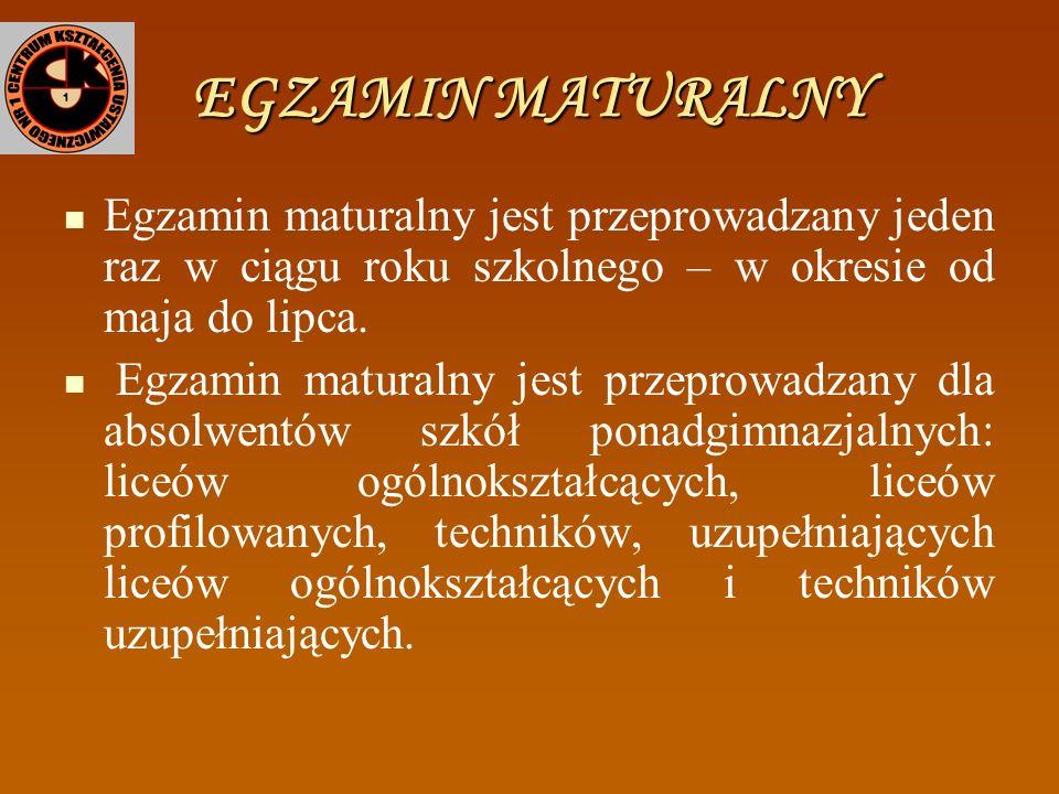 EGZAMIN MATURALNY Egzamin maturalny jest przeprowadzany jeden raz w ciągu roku szkolnego – w okresie od maja do lipca.