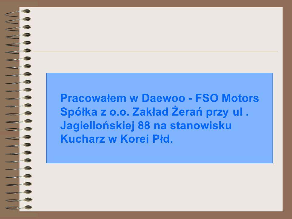 Pracowałem w Daewoo - FSO Motors Spółka z o. o. Zakład Żerań przy ul