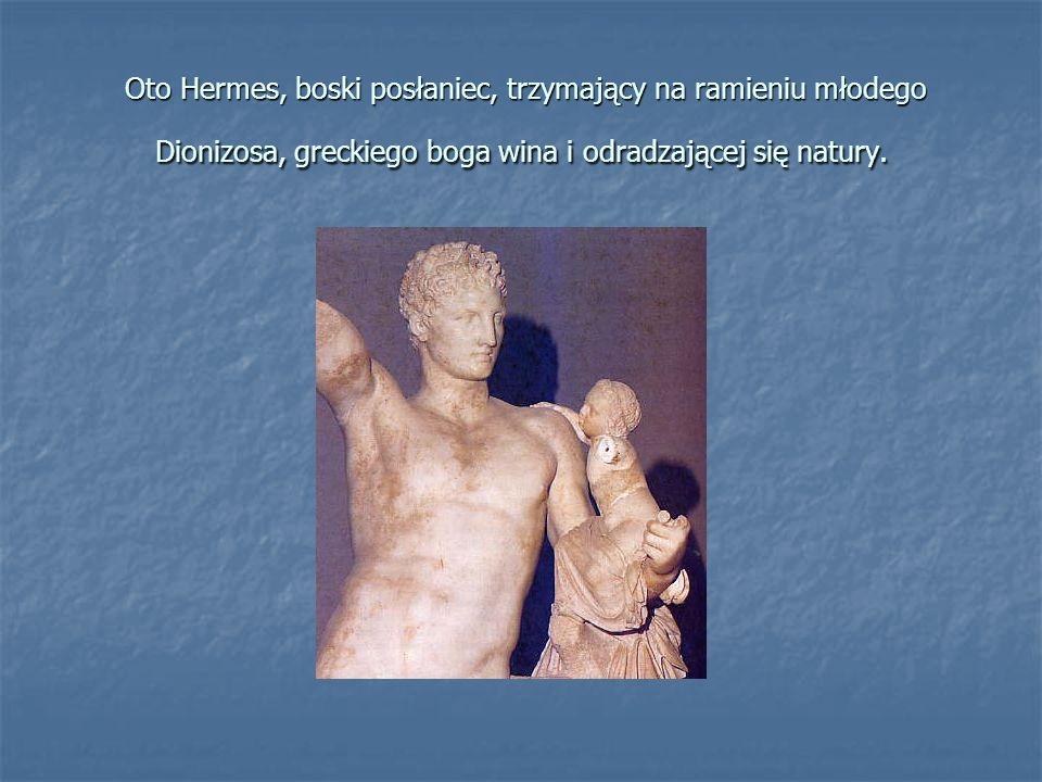Oto Hermes, boski posłaniec, trzymający na ramieniu młodego Dionizosa, greckiego boga wina i odradzającej się natury.