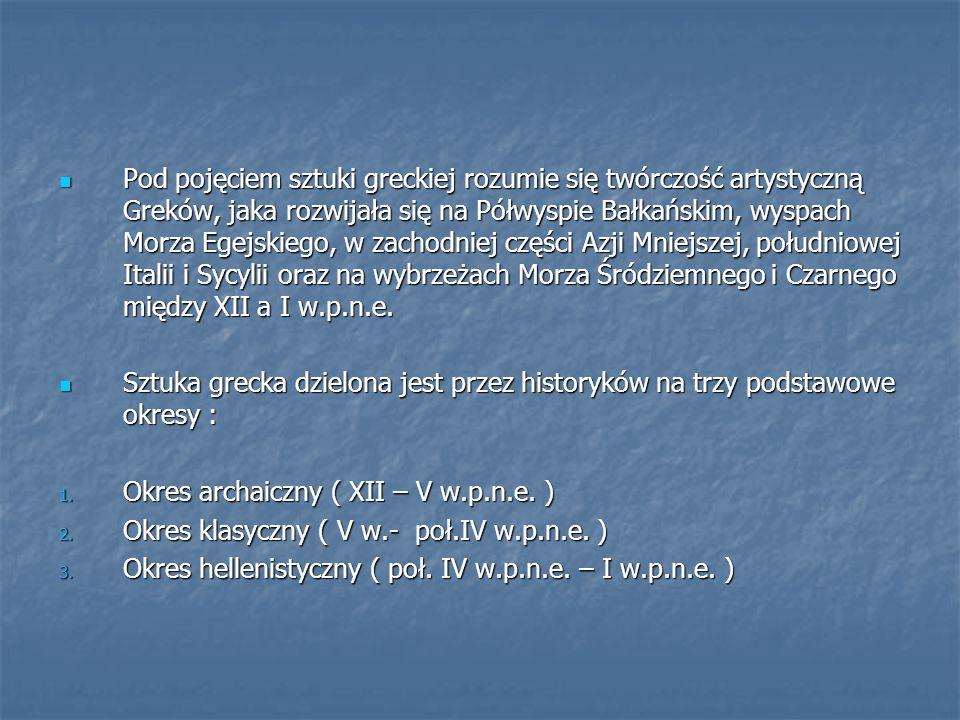 Pod pojęciem sztuki greckiej rozumie się twórczość artystyczną Greków, jaka rozwijała się na Półwyspie Bałkańskim, wyspach Morza Egejskiego, w zachodniej części Azji Mniejszej, południowej Italii i Sycylii oraz na wybrzeżach Morza Śródziemnego i Czarnego między XII a I w.p.n.e.