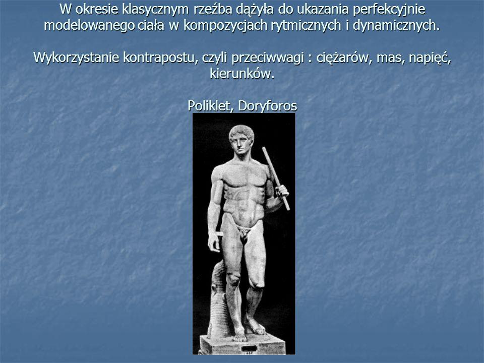 W okresie klasycznym rzeźba dążyła do ukazania perfekcyjnie modelowanego ciała w kompozycjach rytmicznych i dynamicznych.