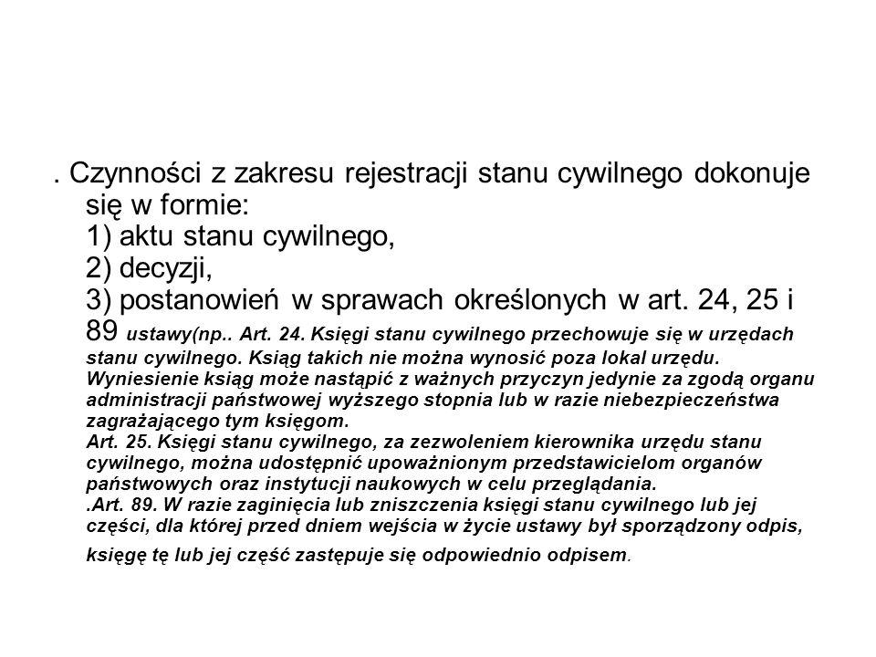 . Czynności z zakresu rejestracji stanu cywilnego dokonuje się w formie: 1) aktu stanu cywilnego, 2) decyzji, 3) postanowień w sprawach określonych w art.