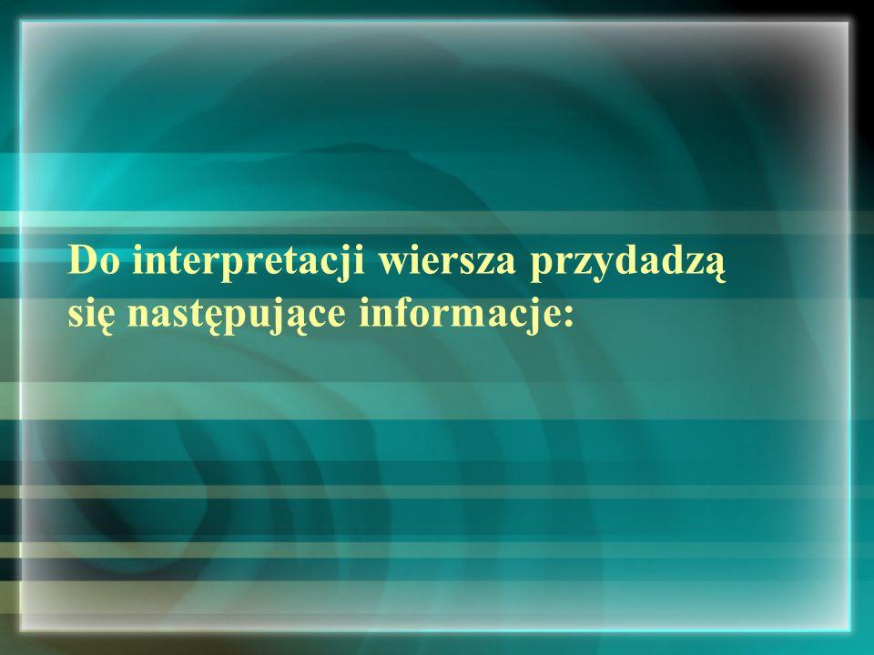 Do interpretacji wiersza przydadzą się następujące informacje: