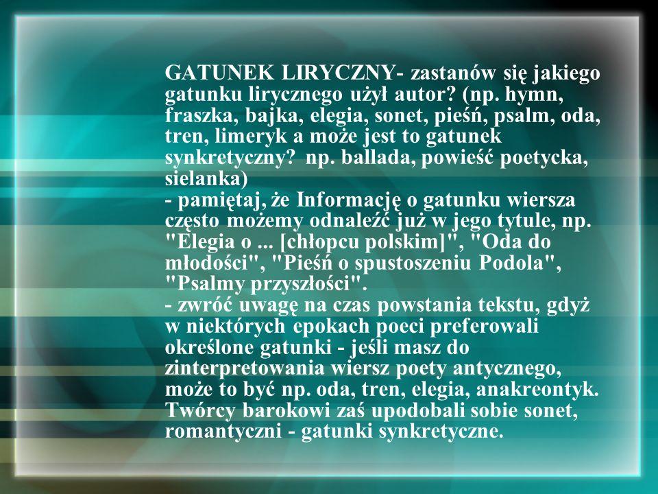 GATUNEK LIRYCZNY- zastanów się jakiego gatunku lirycznego użył autor