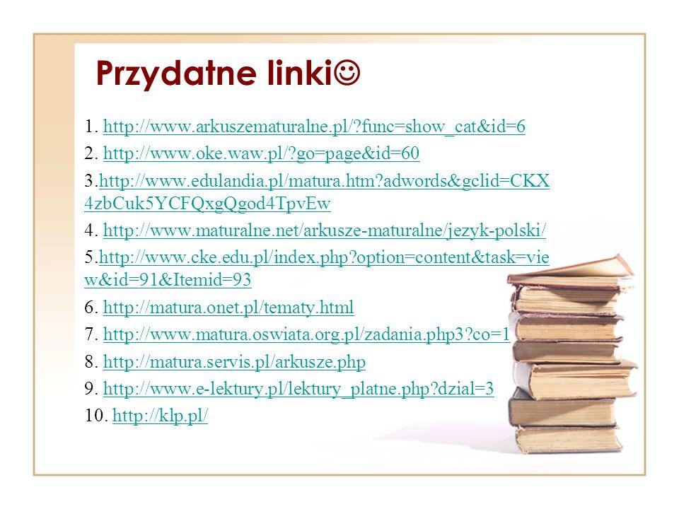 Przydatne linki 1. http://www.arkuszematuralne.pl/ func=show_cat&id=6