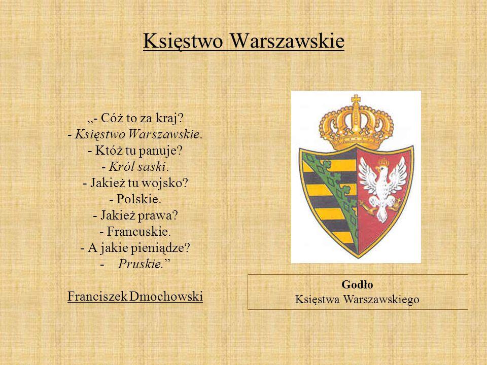 """Księstwo Warszawskie """"- Cóż to za kraj - Księstwo Warszawskie."""