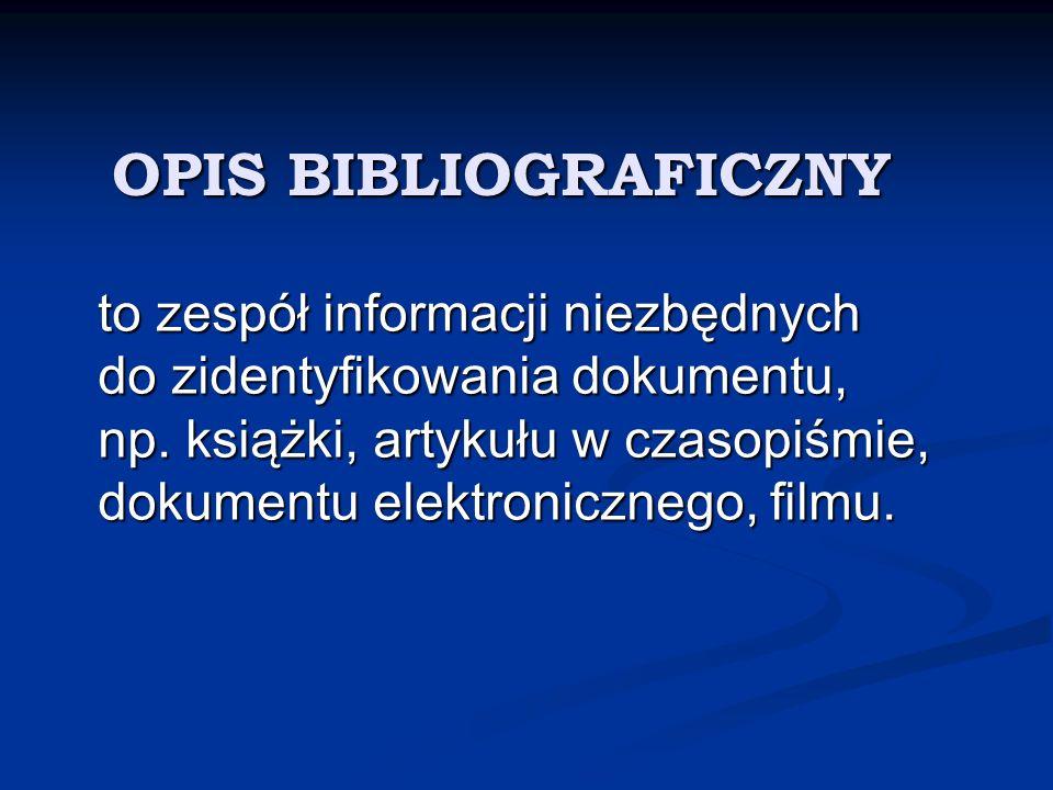 OPIS BIBLIOGRAFICZNY to zespół informacji niezbędnych