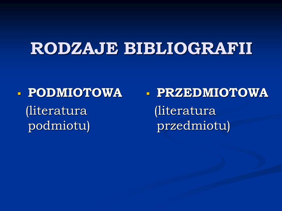 RODZAJE BIBLIOGRAFII PODMIOTOWA (literatura podmiotu) PRZEDMIOTOWA