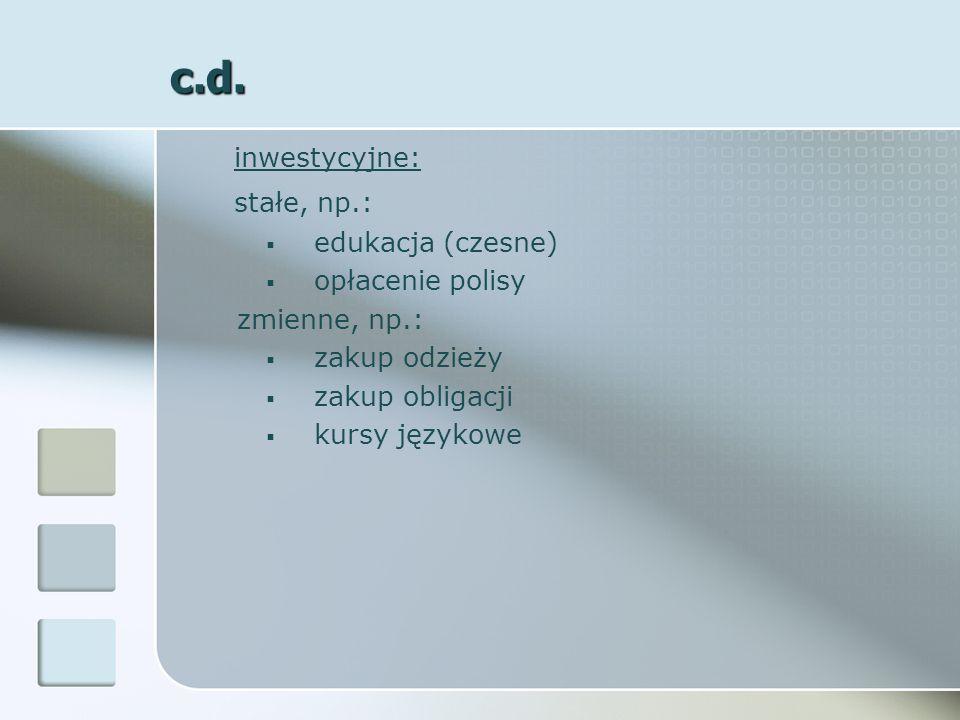 c.d. stałe, np.: inwestycyjne: edukacja (czesne) opłacenie polisy