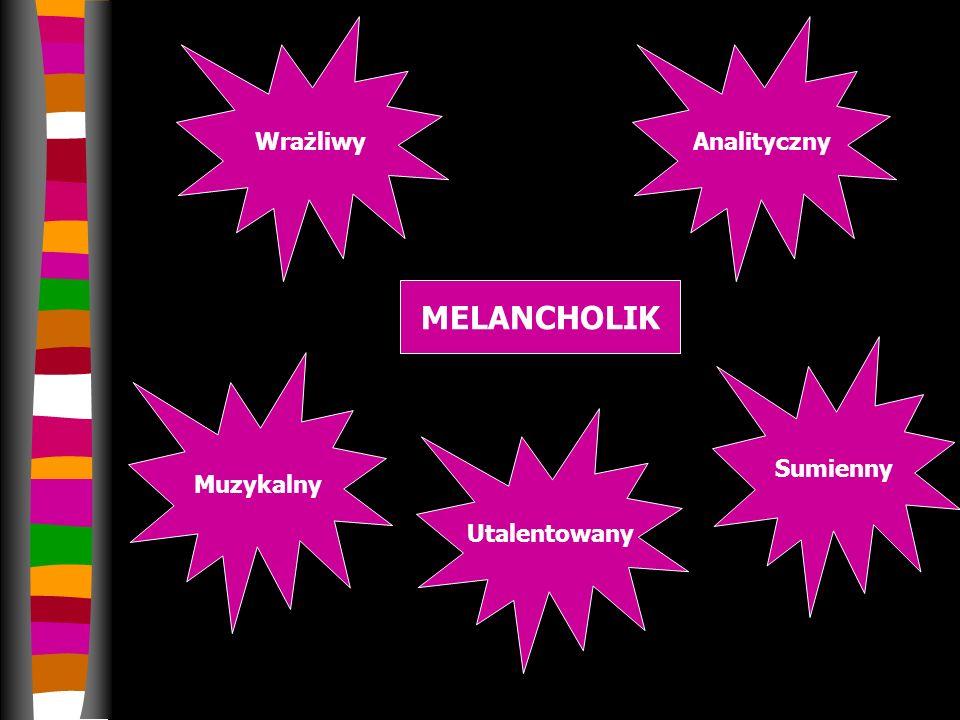 Wrażliwy Analityczny MELANCHOLIK Sumienny Muzykalny Utalentowany