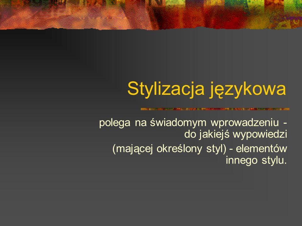Stylizacja językowa polega na świadomym wprowadzeniu - do jakiejś wypowiedzi.