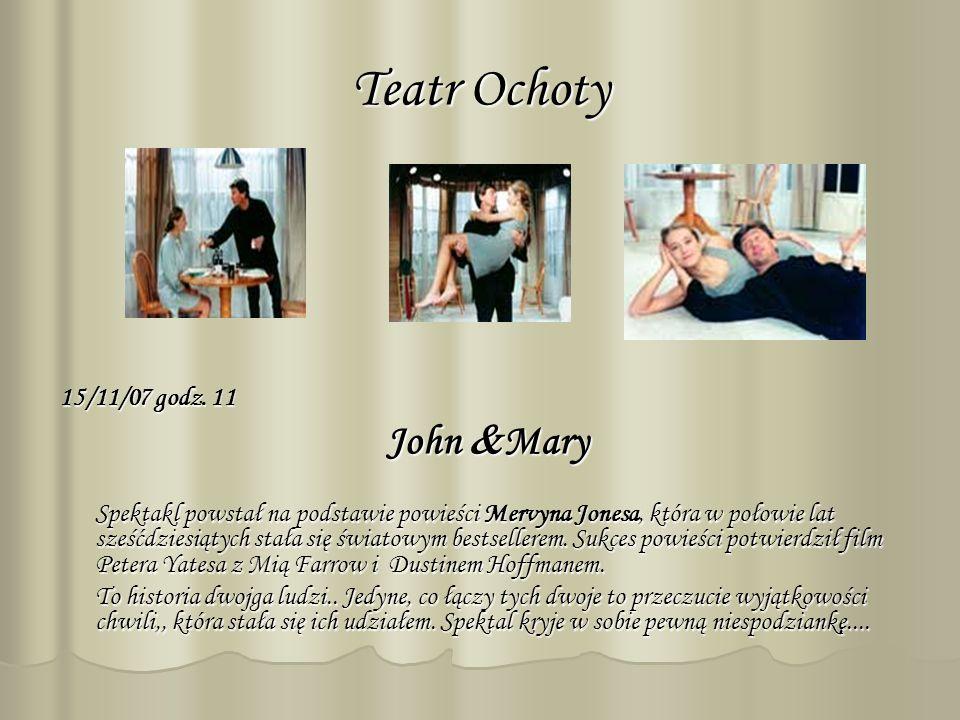 Teatr Ochoty 15/11/07 godz. 11 John Mary