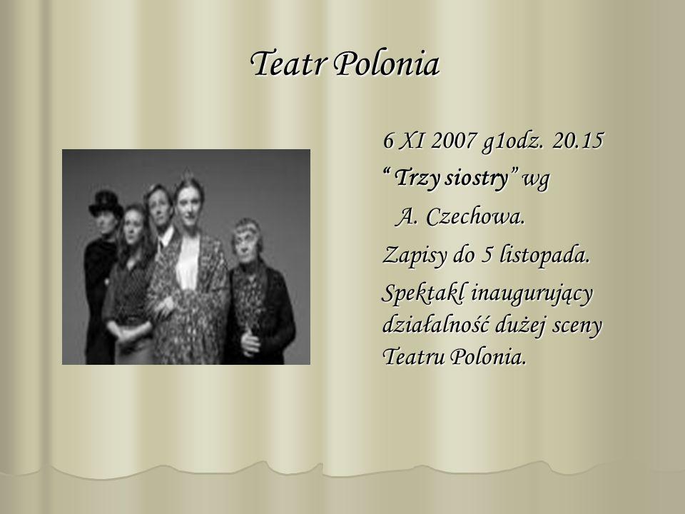 Teatr Polonia 6 XI 2007 g1odz. 20.15 Trzy siostry wg A. Czechowa.