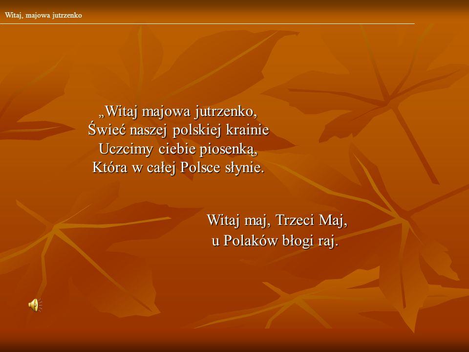Świeć naszej polskiej krainie Uczcimy ciebie piosenką,