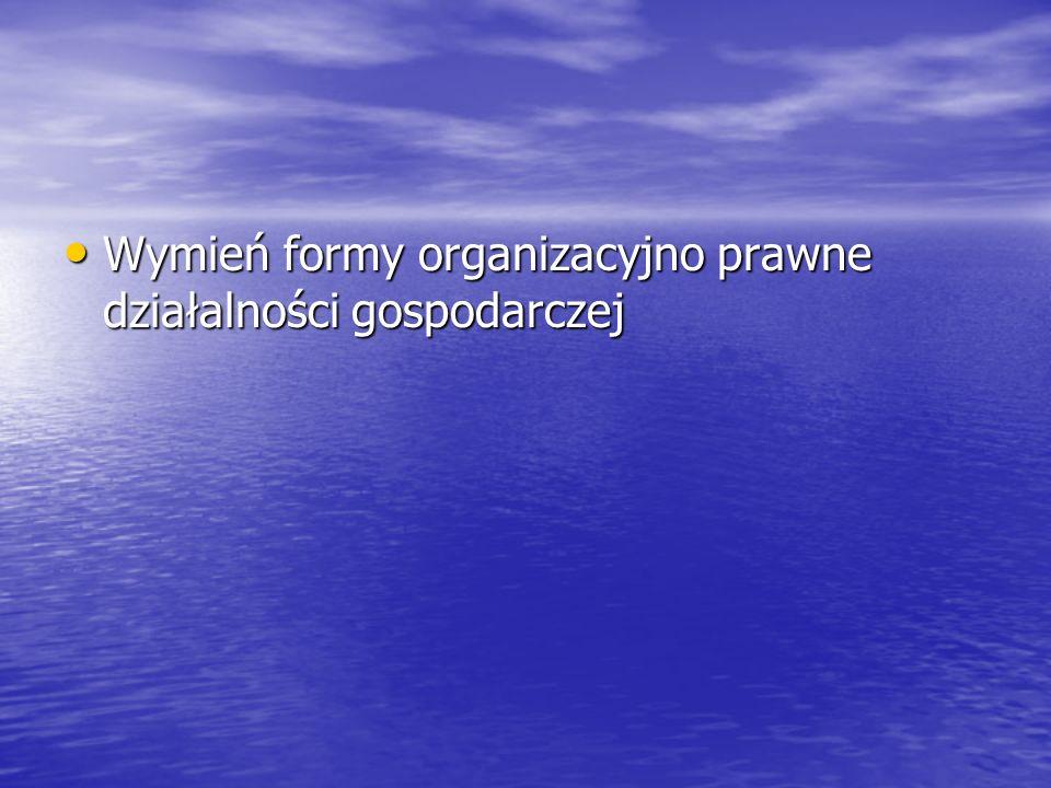 Wymień formy organizacyjno prawne działalności gospodarczej