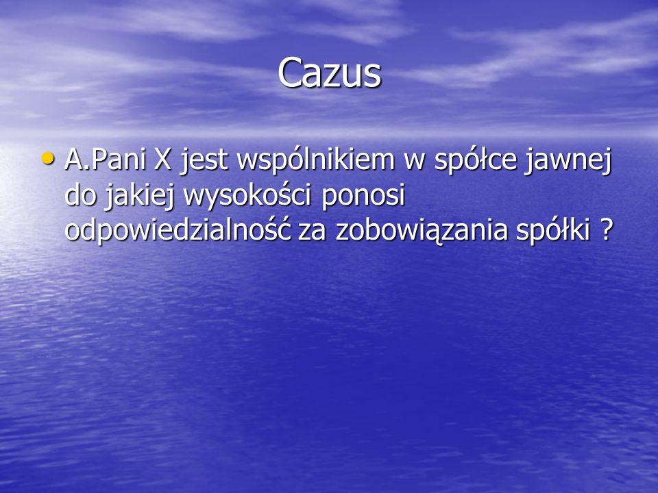 Cazus A.Pani X jest wspólnikiem w spółce jawnej do jakiej wysokości ponosi odpowiedzialność za zobowiązania spółki
