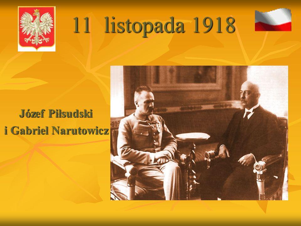 11 listopada 1918 Józef Piłsudski i Gabriel Narutowicz