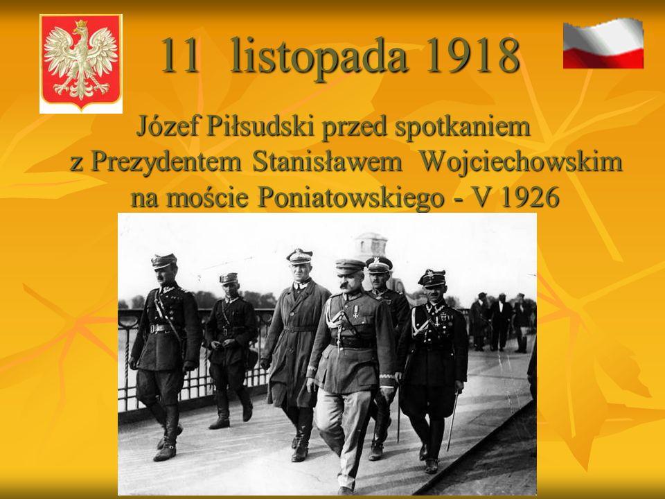 11 listopada 1918 Józef Piłsudski przed spotkaniem z Prezydentem Stanisławem Wojciechowskim na moście Poniatowskiego - V 1926.