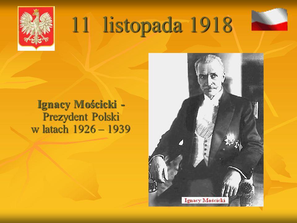 Ignacy Mościcki -Prezydent Polski w latach 1926 – 1939