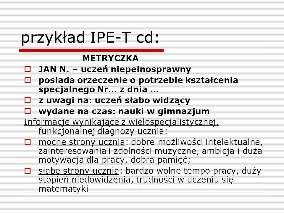 przykład IPE-T cd: METRYCZKA JAN N. – uczeń niepełnosprawny
