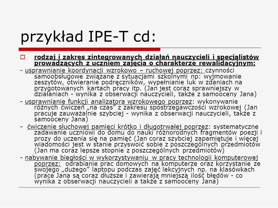 przykład IPE-T cd:rodzaj i zakres zintegrowanych działań nauczycieli i specjalistów prowadzących z uczniem zajęcia o charakterze rewalidacyjnym:
