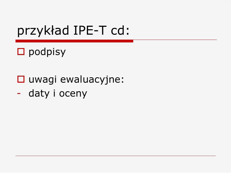 przykład IPE-T cd: podpisy uwagi ewaluacyjne: daty i oceny