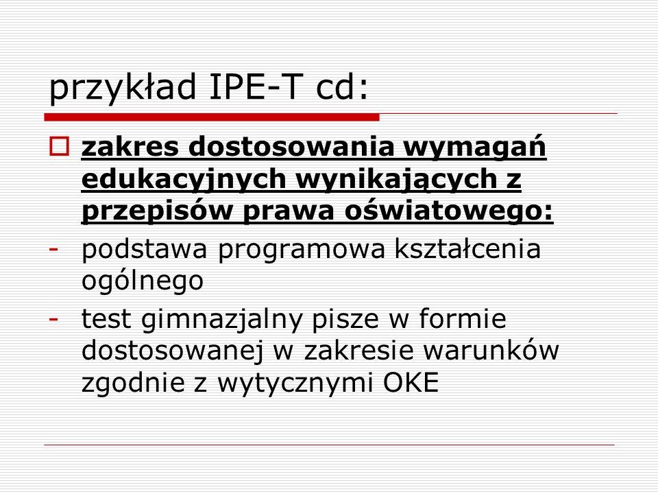 przykład IPE-T cd:zakres dostosowania wymagań edukacyjnych wynikających z przepisów prawa oświatowego: