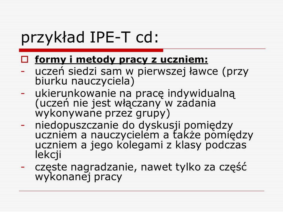 przykład IPE-T cd: formy i metody pracy z uczniem: uczeń siedzi sam w pierwszej ławce (przy biurku nauczyciela)