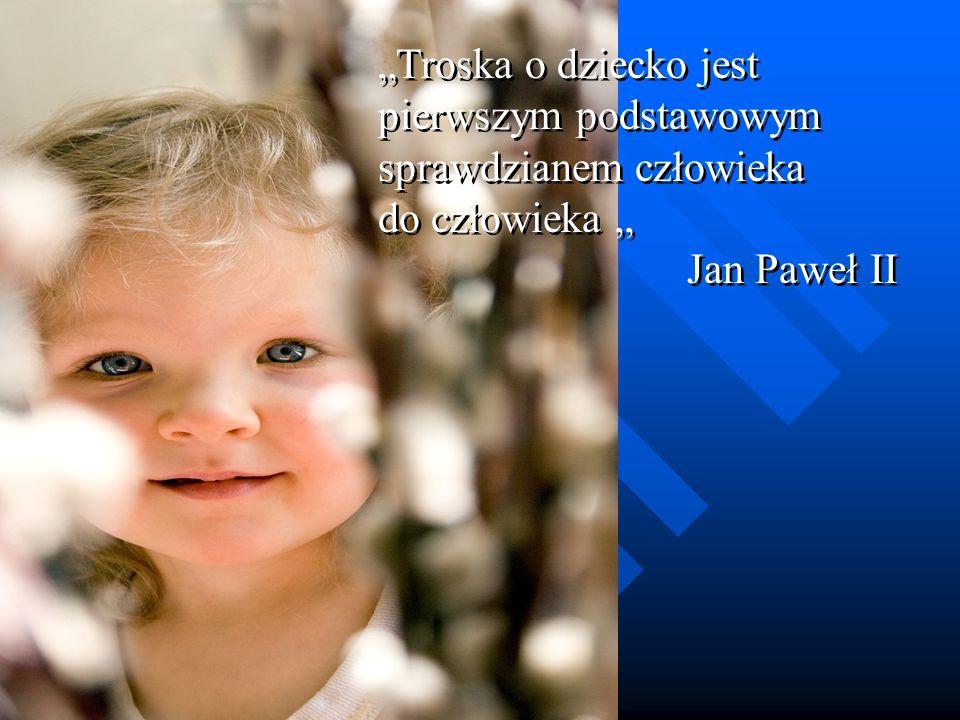 """""""Troska o dziecko jest pierwszym podstawowym sprawdzianem człowieka do człowieka """""""