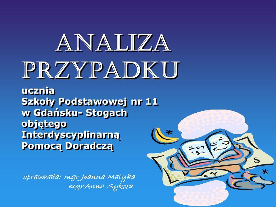 ANALIZA PRZYPADKU ucznia Szkoły Podstawowej nr 11 w Gdańsku- Stogach objętego Interdyscyplinarną Pomocą Doradczą