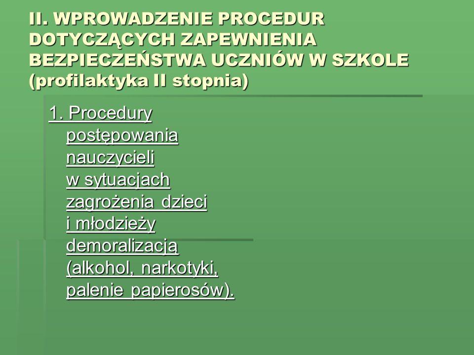 II. WPROWADZENIE PROCEDUR DOTYCZĄCYCH ZAPEWNIENIA BEZPIECZEŃSTWA UCZNIÓW W SZKOLE (profilaktyka II stopnia)