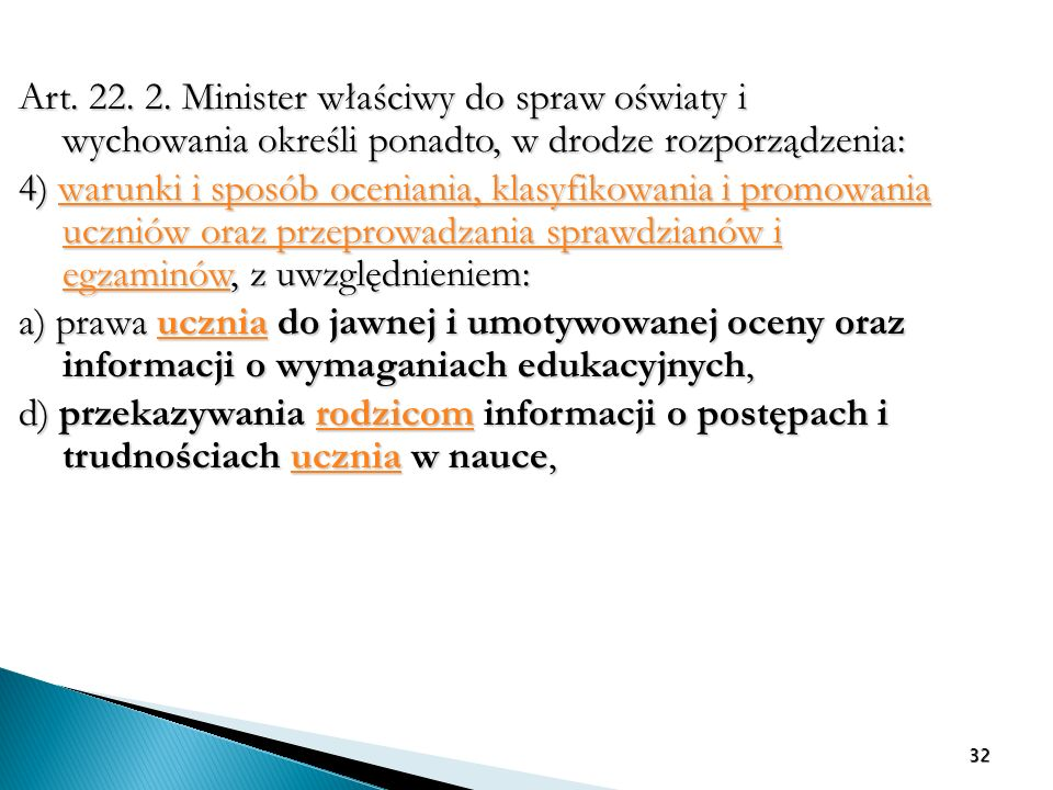 Art. 22. 2. Minister właściwy do spraw oświaty i wychowania określi ponadto, w drodze rozporządzenia: